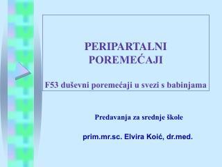 PERIPARTALNI  POREMECAJI   F53 du evni poremecaji u svezi s babinjama