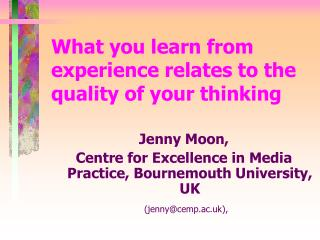 What you learn from experience relates to the quality of your thinking
