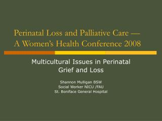 Perinatal Loss and Palliative Care   A Women s Health Conference 2008