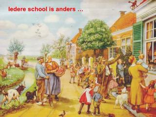 Iedere school is anders …