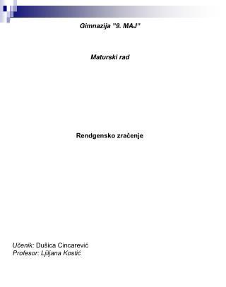 Gimnazija   9. MAJ      Maturski rad          Rendgensko zracenje              Ucenik: Du ica Cincarevic Profesor: Ljilj