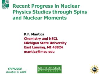 Recent Progress in Nuclear Physics Studies through Spins and Nuclear Moments