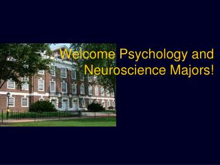 Welcome Psychology and Neuroscience Majors!