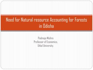 Need for Natural resource Accounting for Forests in Odisha
