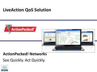 LiveAction QoS Solution ActionPacked! Networks See Quickly. Act Quickly.