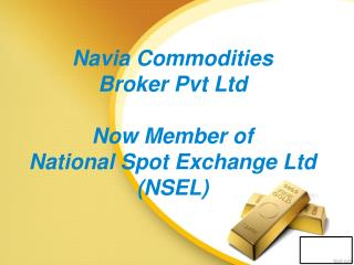 Navia Commodities  Broker Pvt Ltd Now Member of  National Spot Exchange Ltd (NSEL)