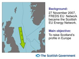 Background: 27 November 2007, FREDS EU  Network became the Scottish EU Energy Network.