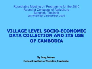 VILLAGE LEVEL SOCIO-ECONOMIC DATA COLLECTION AND ITS USE OF CAMBODIA