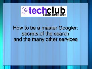How to be a master Googler: secrets of the search  and the many other services