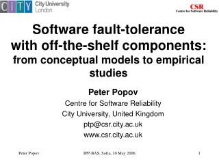 Peter Popov Centre for Software Reliability  City University, United Kingdom ptp@csr.city.ac.uk