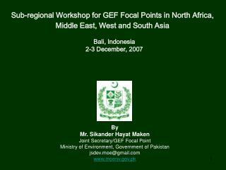 By Mr. Sikander Hayat Maken Joint Secretary/GEF Focal Point
