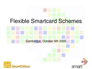 Flexible Smartcard Schemes