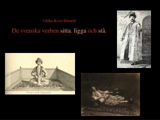 Ulrika Kvist Darnell De svenska verben  sitta ,  ligga  och  st� .