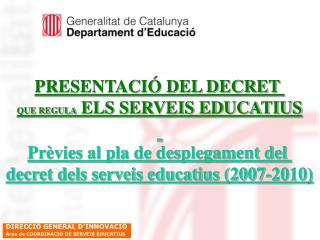 PRESENTACIÓ DEL DECRET  QUE REGULA  ELS SERVEIS EDUCATIUS Prèvies al pla de desplegament del