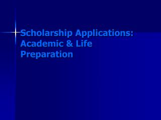 Scholarship Applications:   Academic & Life Preparation