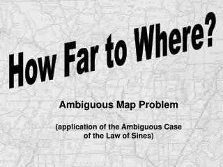 How Far to Where?