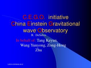 C.E.G.O.   initiative C hina  E instein  G ravitational wave  O bservatory