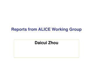 Reports from ALICE Working Group
