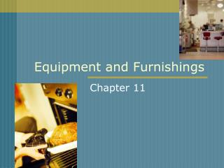 Equipment and Furnishings