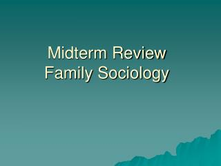 Midterm Review Family Sociology