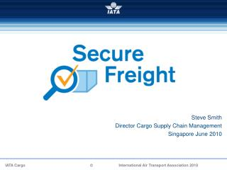 Steve Smith  Director Cargo Supply Chain Management Singapore June 2010