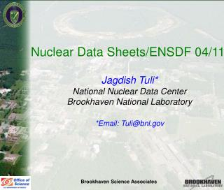 Nuclear Data Sheets/ENSDF 04/11  Jagdish Tuli* National Nuclear Data Center