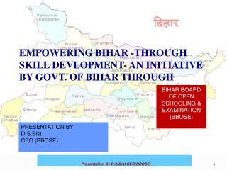 EMPOWERING BIHAR -THROUGH  SKILL DEVLOPMENT- AN INITIATIVE BY GOVT. OF BIHAR THROUGH