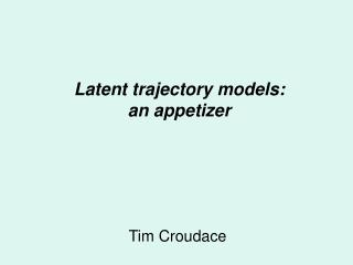 Latent trajectory models: an appetizer