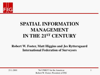 SPATIAL INFORMATION MANAGEMENT IN THE 21 ST  CENTURY