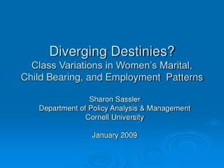 Diverging Destinies? Class Variations in Women's Marital,  Child Bearing, and Employment  Patterns