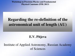 Regarding the re-definition of the astronomical unit of length (AU)