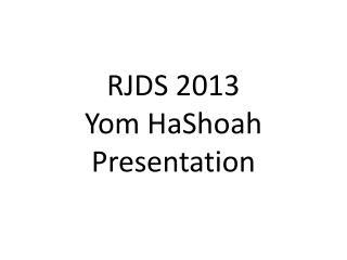 RJDS 2013  Yom HaShoah  Presentation