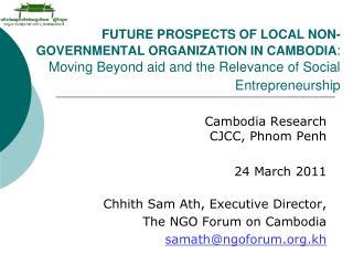 Cambodia Research CJCC, Phnom Penh  24 March 2011 Chhith Sam Ath, Executive Director,