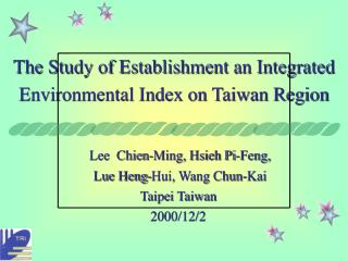 The Study of Establishment an Integrated  Environmental Index on Taiwan Region