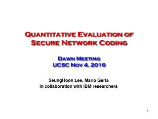 Quantitative Evaluation of  Secure Network Coding Dawn Meeting UCSC Nov 4, 2010