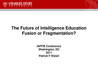 The Future of Intelligence Education Fusion or Fragmentation?