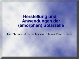 Herstellung und Anwendungen der amorphen Solarzelle