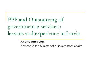 PPP and Outsourcing of government e-services :  lessons and experience in Latvia