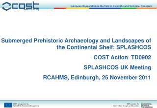 Submerged Prehistoric Archaeology and Landscapes of the Continental Shelf: SPLASHCOS