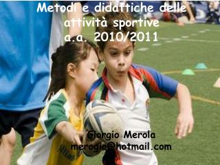 Metodi e didattiche delle attivit  sportive                       a.a. 2010