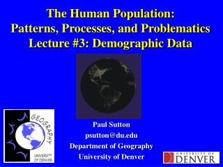 The Human Population: Patterns, Processes, and Problematics Lecture #3: Demographic Data