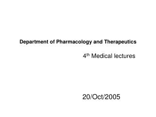 Department of Pharmacology and Therapeutics 												4 th  Medical lectures