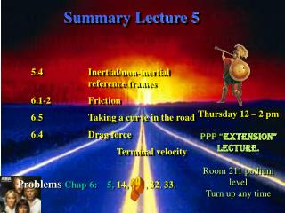 Summary Lecture 5 5.4		Inertial/non-inertial 			reference frames 6.1-2		Friction