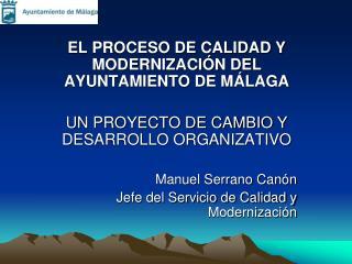 EL PROCESO DE CALIDAD Y MODERNIZACI N DEL AYUNTAMIENTO DE M LAGA  UN PROYECTO DE CAMBIO Y DESARROLLO ORGANIZATIVO  Manue