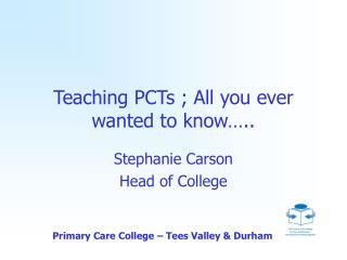 Teaching PCTs ; All you ever wanted to know…..