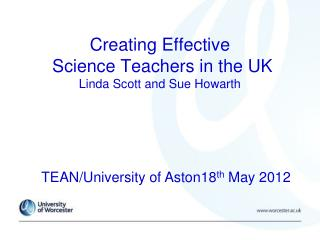 Creating Effective  Science Teachers in the UK Linda Scott and Sue Howarth