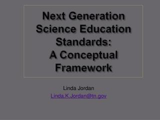 Next Generation Science Education Standards:  A Conceptual Framework