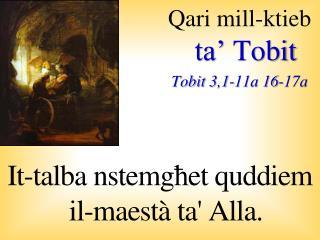 Qari mill-ktieb ta�  Tobit Tobit  3,1-11a 16-17a
