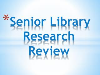 Senior Library Research Review