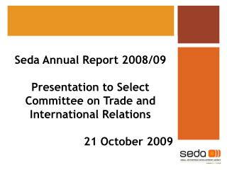 Seda Annual Report 2008/09 Presentation to Select Committee on Trade and International Relations